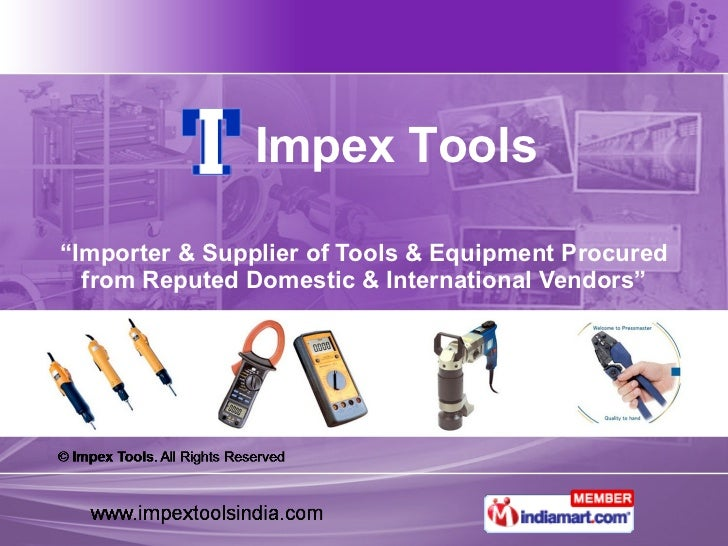 """"""" Importer & Supplier of Tools & Equipment Procured from Reputed Domestic & International Vendors"""" Impex Tools"""