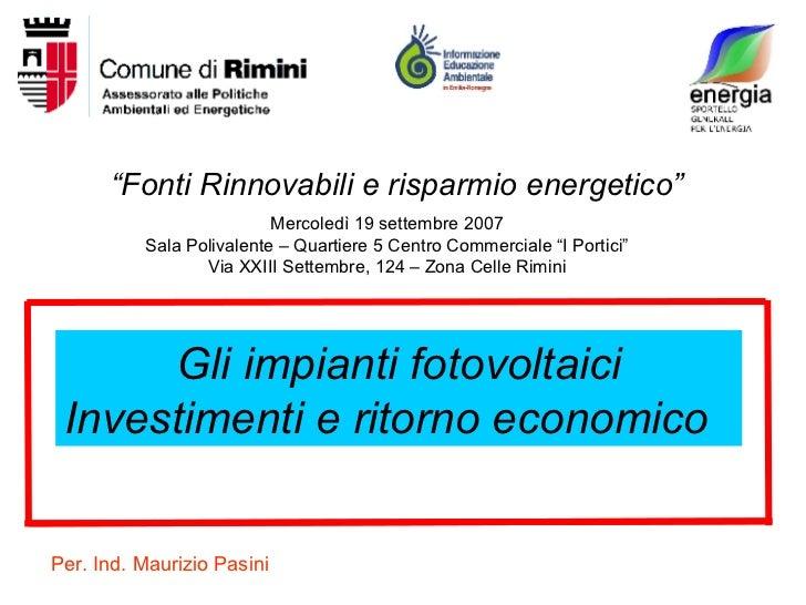 """"""" Fonti Rinnovabili e risparmio energetico"""" Mercoledì 19 settembre 2007 Sala Polivalente – Quartiere 5 Centro Commerciale ..."""