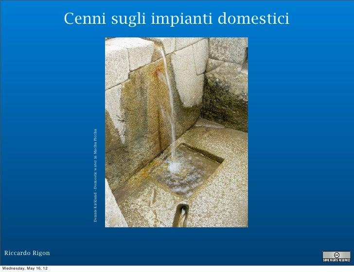 Cenni sugli impianti domestici                           Dennis Kirkland - Domestic water in Machu PicchuRiccardo RigonWed...
