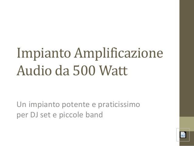 Impianto Amplificazione Audio da 500 Watt Un impianto potente e praticissimo per DJ set e piccole band