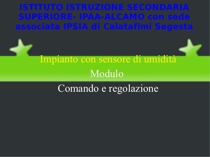 ISTITUTO ISTRUZIONE SECONDARIA SUPERIORE- IPAA-ALCAMO con sede associata IPSIA di Calatafimi Segesta <ul><li>Impianto con ...