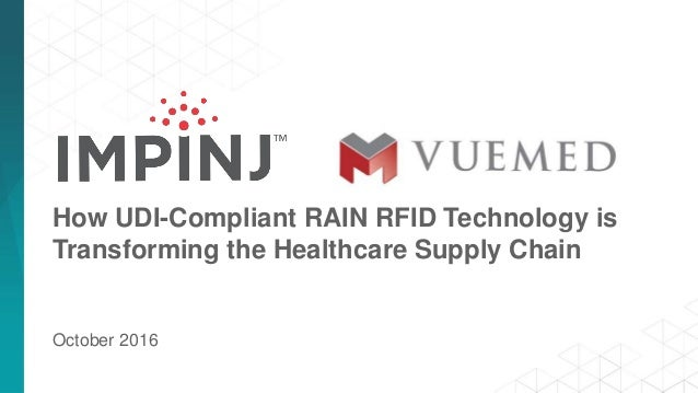 How UDI-Compliant RAIN RFID Technology is Transforming the Healthcare Supply Chain October 2016