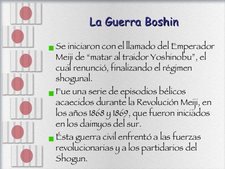 """La Guerra Boshin <ul><li>Se iniciaron con el llamado del Emperador Meiji de """"matar al traidor Yoshinobu"""", el cual renunció..."""