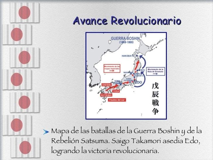 Avance Revolucionario <ul><li>Mapa de las batallas de la Guerra Boshin y de la Rebelión Satsuma. Saigo Takamori asedia Edo...
