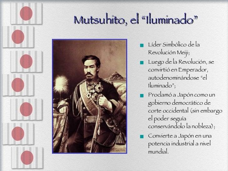 "Mutsuhito, el ""Iluminado"" <ul><li>Líder Simbólico de la Revolución Meiji; </li></ul><ul><li>Luego de la Revolución, se con..."