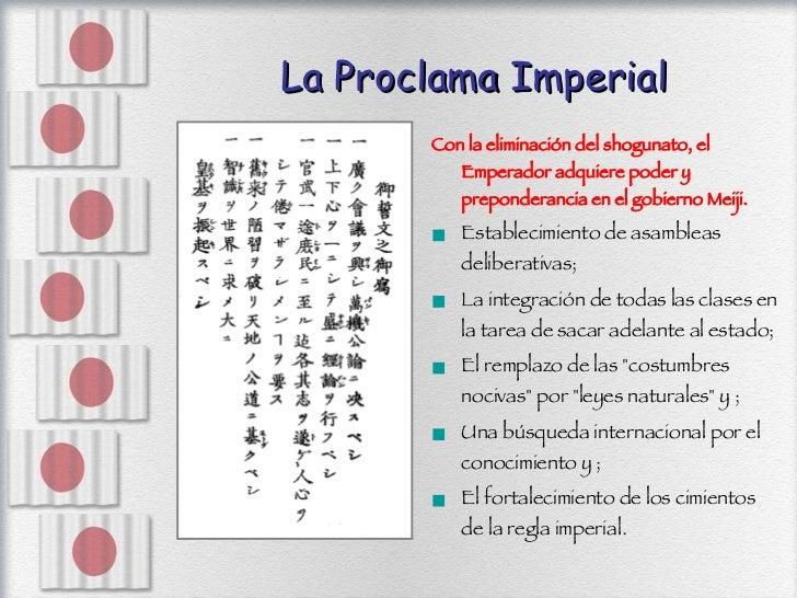 La Proclama Imperial <ul><li>Con la eliminación del shogunato, el Emperador adquiere poder y preponderancia en el gobierno...