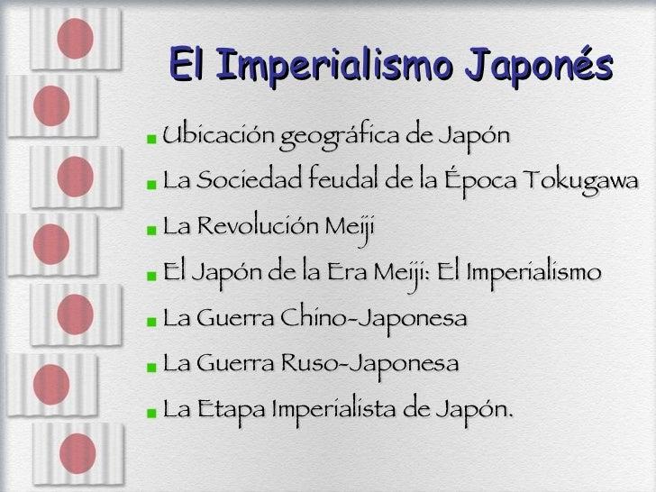 El Imperialismo Japonés <ul><li>Ubicación geográfica de Japón </li></ul><ul><li>La Sociedad feudal de la Época Tokugawa </...