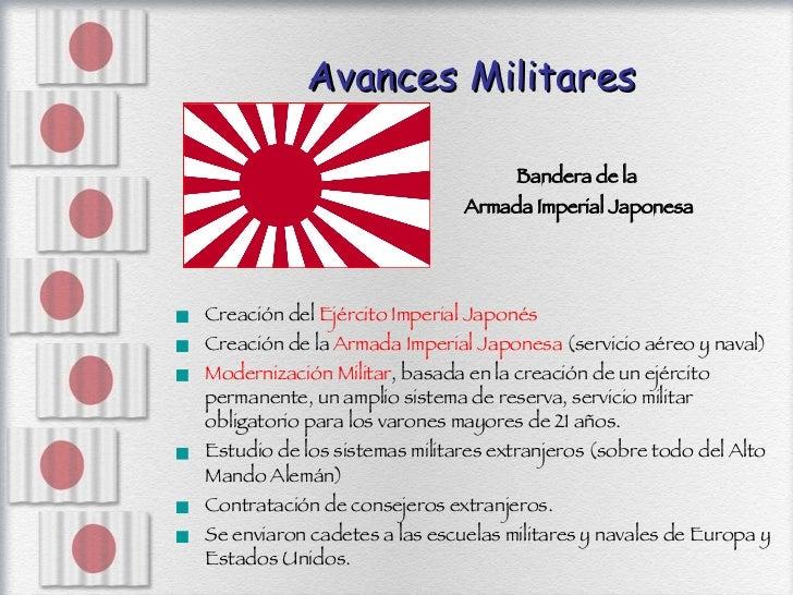 Avances Militares <ul><li>Creación del  Ejército Imperial Japonés </li></ul><ul><li>Creación de la  Armada Imperial Japone...