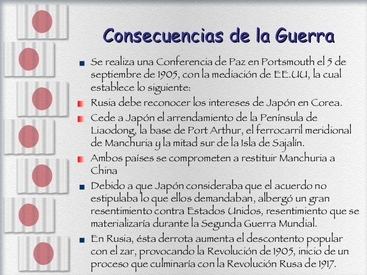 Consecuencias de la Guerra <ul><li>Se realiza una Conferencia de Paz en Portsmouth el 5 de septiembre de 1905, con la medi...