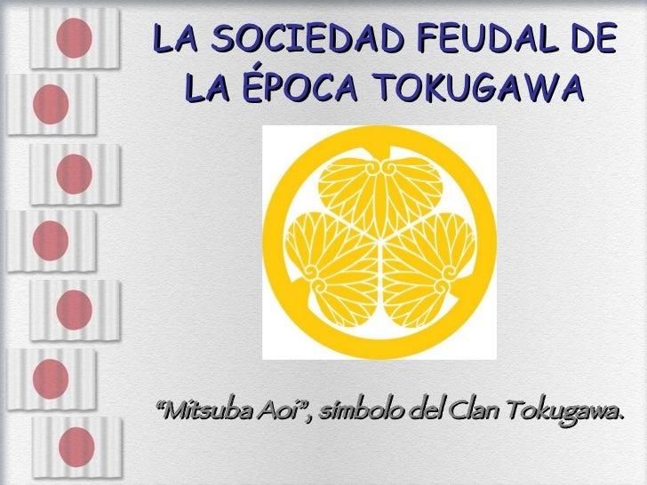 """LA SOCIEDAD FEUDAL DE LA ÉPOCA TOKUGAWA <ul><li>"""" Mitsuba Aoi"""", símbolo del Clan Tokugawa. </li></ul>"""