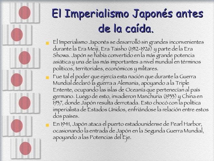 El Imperialismo Japonés antes de la caída.  <ul><li>El Imperialismo Japonés se desarrolló sin grandes inconvenientes duran...