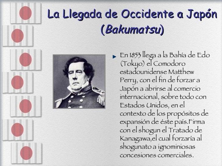 La Llegada de Occidente a Japón ( Bakumatsu ) <ul><li>En 1853 llega a la Bahía de Edo (Tokyo) el Comodoro estadounidense M...