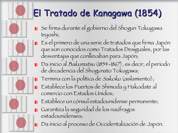 El Tratado de Kanagawa (1854) <ul><li>Se firma durante el gobierno del Shogun Tokugawa Ieyoshi; </li></ul><ul><li>Es el pr...