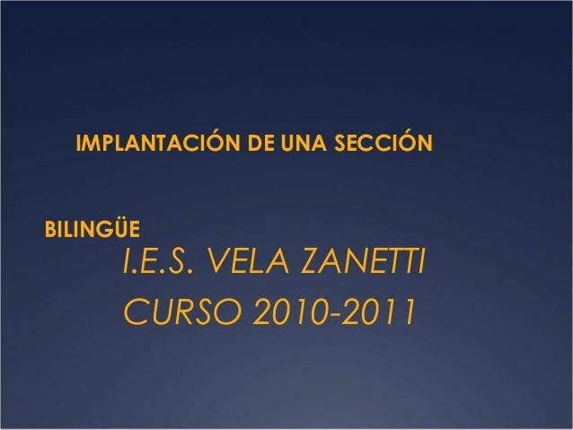 IMPLANTACIÓN DE UNA SECCIÓN  BILINGÜE  I.E.S. VELA ZANETTI CURSO 2010-2011
