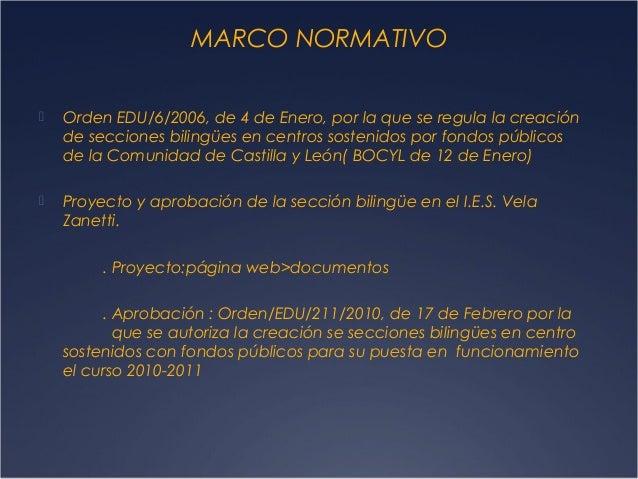 MARCO NORMATIVO   Orden EDU/6/2006, de 4 de Enero, por la que se regula la creación de secciones bilingües en centros sos...