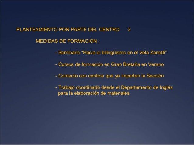 """PLANTEAMIENTO POR PARTE DEL CENTRO  3  MEDIDAS DE FORMACIÓN : - Seminario """"Hacia el bilingüismo en el Vela Zanetti"""" - Curs..."""