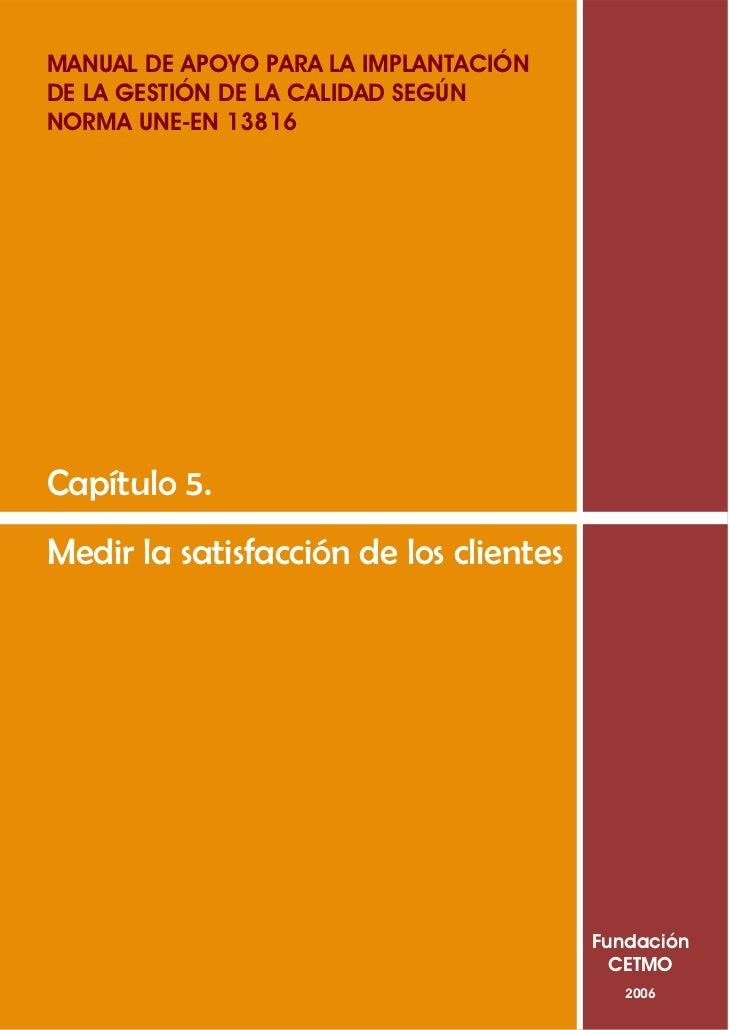 MANUAL DE APOYO PARA LA IMPLANTACIÓNDE LA GESTIÓN DE LA CALIDAD SEGÚNNORMA UNE-EN 13816Capítulo 5.Medir la satisfacción de...