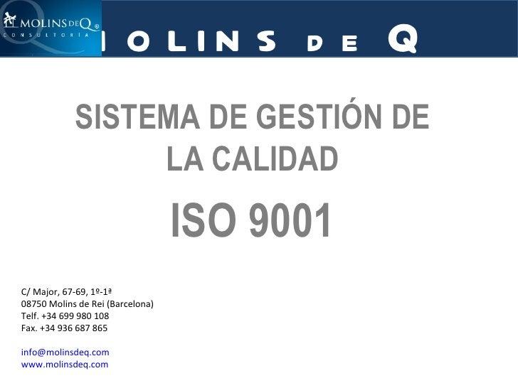 SISTEMA DE GESTIÓN DE LA CALIDAD ISO 9001 C/ Major, 67-69, 1º-1ª 08750 Molins de Rei (Barcelona) Telf. +34 699 980 108 Fax...