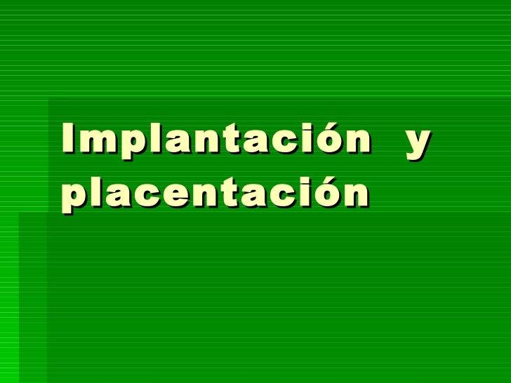Implantación  y placentación