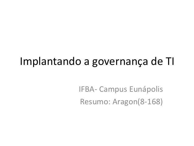 Implantando a governança de TI IFBA- Campus Eunápolis Resumo: Aragon(8-168)
