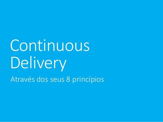 Continuous  Delivery  Através dos seus 8 princípios