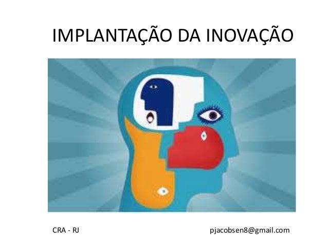 IMPLANTAÇÃO DA INOVAÇÃO  CRA - RJ pjacobsen8@gmail.com