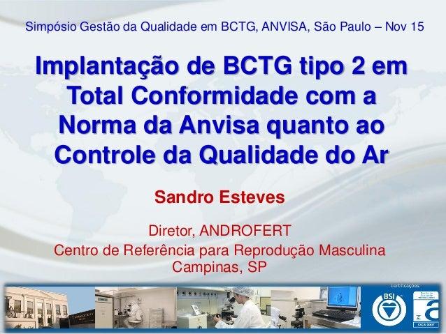 Simpósio Gestão da Qualidade em BCTG, ANVISA, São Paulo – Nov 15 Implantação de BCTG tipo 2 em    Total Conformidade com a...