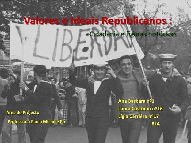 Valores e Ideais Republicanos :<br />- Cidadania e figuras históricas <br />Ana Barbara nº1<br />Laura Custódio nº16<br />...
