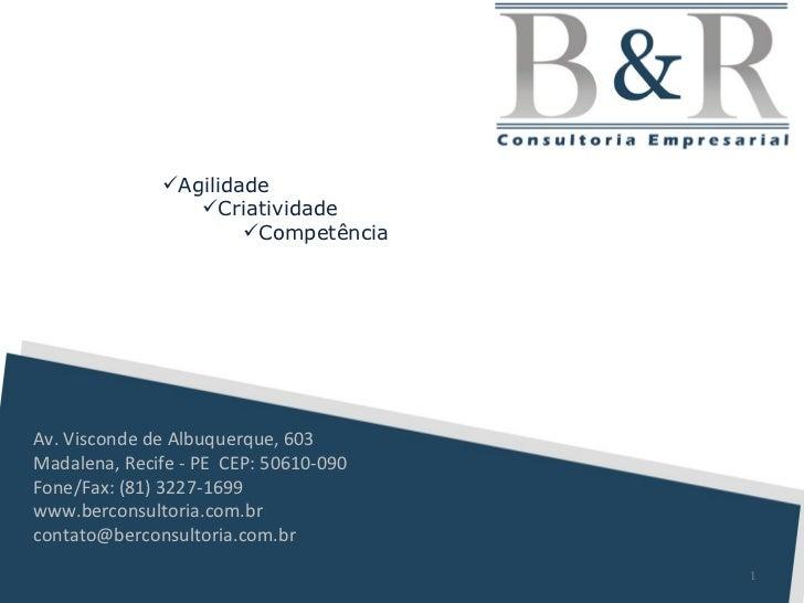 Av. Visconde de Albuquerque, 603 Madalena, Recife - PE  CEP: 50610-090 Fone/Fax: (81) 3227-1699 www.berconsultoria.com.br ...