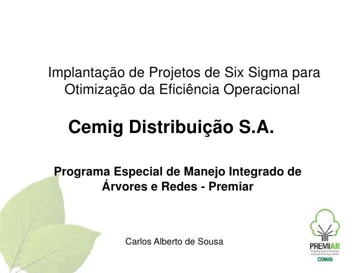 Implantação de Projetos de Six Sigma para Otimização da Eficiência Operacional <br />Cemig Distribuição S.A. <br />Progra...