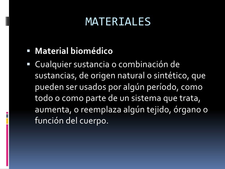 MATERIALES<br />Material biomédico<br />Cualquier sustancia o combinación de sustancias, de origen natural o sintético, qu...