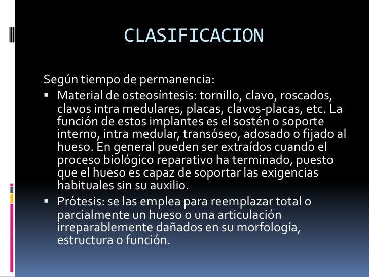 CLASIFICACION<br />Según tiempo de permanencia:<br />Material de osteosíntesis: tornillo, clavo, roscados, clavos intra me...