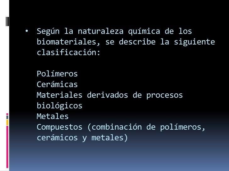 <ul><li>Según la naturaleza química de los biomateriales, se describe la siguiente clasificación:PolímerosCerámicasMateria...