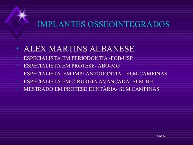 IMPLANTES OSSEOINTEGRADOS • ALEX MARTINS ALBANESE • ESPECIALISTA EM PERIODONTIA -FOB-USP • ESPECIALISTA EM PRÓTESE- ABO-MG...