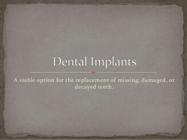 A viable option for the replacement of missing, damaged, or decayed teeth.