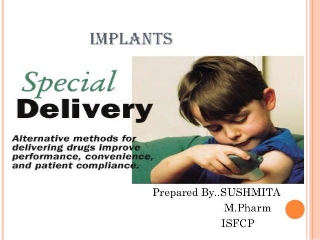 IMPLANTS Prepared By..SUSHMITA M.Pharm ISFCP