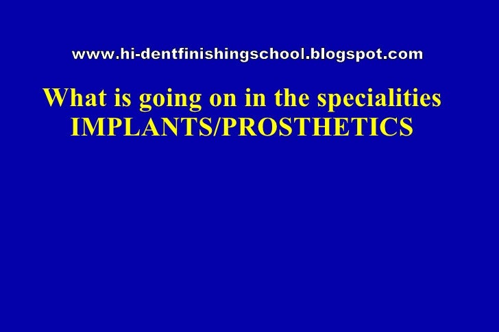 What is going on in the specialities IMPLANTS/PROSTHETICS www.hi-dentfinishingschool.blogspot.com