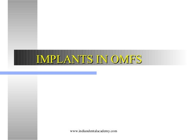 IMPLANTS IN OMFS  www.indiandentalacademy.com