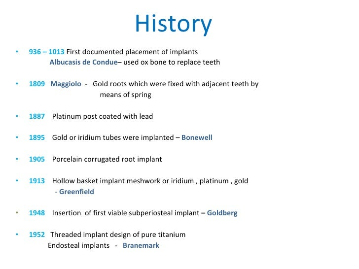 History <ul><li>936 – 1013  First documented placement of implants </li></ul><ul><li>Albucasis de Condue – used ox bone to...