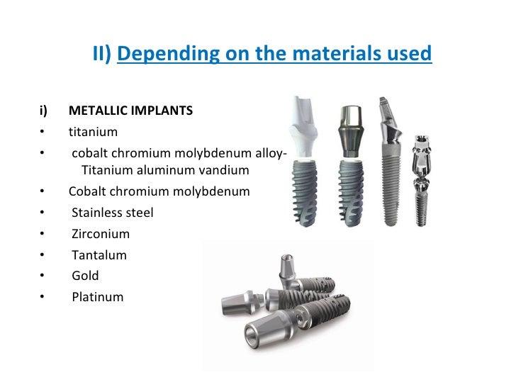 II)  Depending on the materials used <ul><li>METALLIC IMPLANTS </li></ul><ul><li>titanium </li></ul><ul><li>cobalt chromiu...