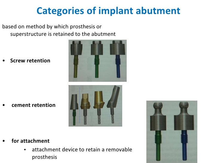 Categories of implant abutment <ul><li>based on method by which prosthesis or superstructure is retained to the abutment <...
