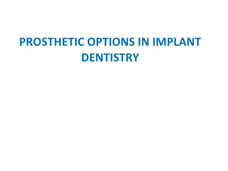 PROSTHETIC OPTIONS IN IMPLANT DENTISTRY