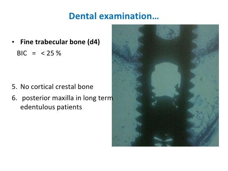 Dental examination… <ul><li>Fine trabecular bone (d4) </li></ul><ul><li>BIC  =  < 25 % </li></ul><ul><li>No cortical crest...