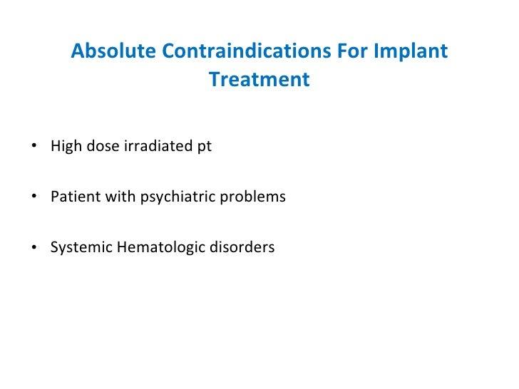 Absolute Contraindications For Implant Treatment <ul><li>High dose irradiated pt </li></ul><ul><li>Patient with psychiatri...