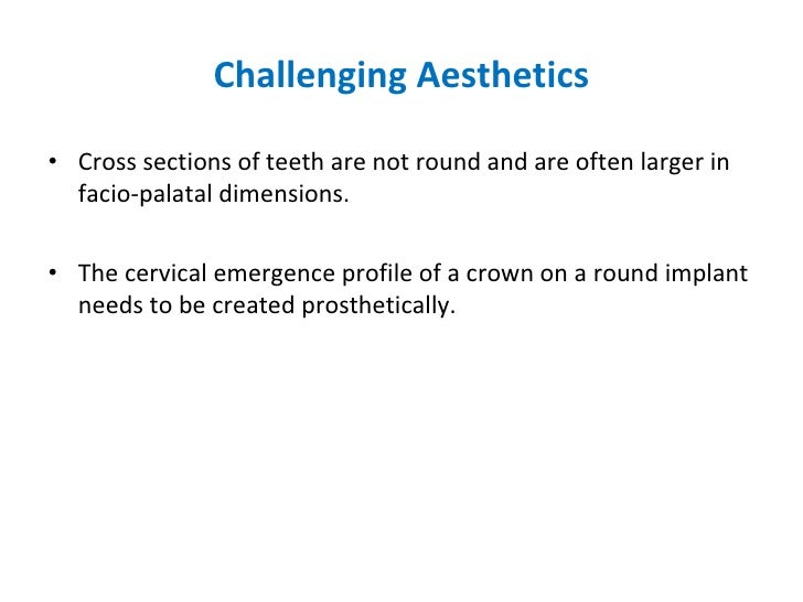 Challenging Aesthetics <ul><li>Cross sections of teeth are not round and are often larger in facio-palatal dimensions. </l...