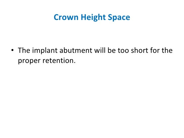Crown Height Space <ul><li>The implant abutment will be too short for the proper retention. </li></ul>