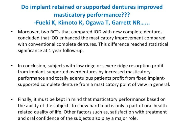 Do implant retained or supported dentures improved masticatory performance??? -Fueki K, Kimoto K, Ogawa T, Garrett NR…... ...