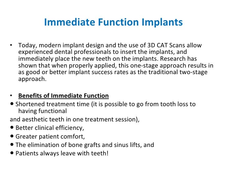 Immediate Function Implants <ul><li>Today, modern implant design and the use of 3D CAT Scans allow experienced dental prof...