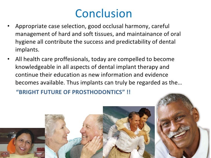 Conclusion <ul><li>Appropriate case selection, good occlusal harmony, careful management of hard and soft tissues, and mai...