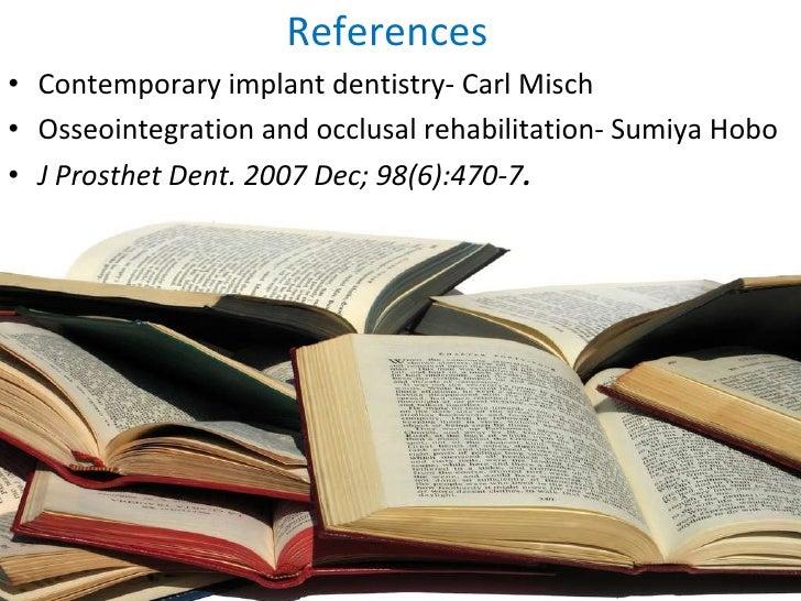 References <ul><li>Contemporary implant dentistry- Carl Misch </li></ul><ul><li>Osseointegration and occlusal rehabilitati...